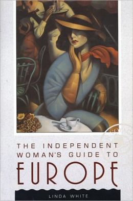 The Independent Woman's Guide to Europe