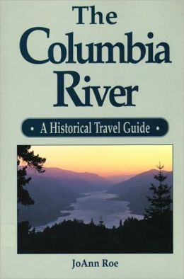 The Columbia River: A Historical Travel Guide