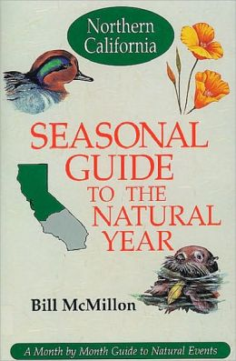 Seasonal Guide to the Natural Year--Northern California: A Month by Month Guide to Natural Events