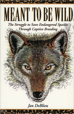Meant to Be Wild: The Struggle to Save Endangered Species through Captive Breeding