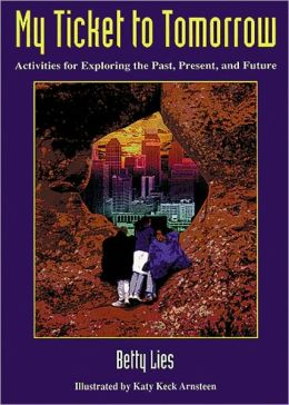 My Ticket to Tomorrow: Activities for Exploring the Past, Present, and Future