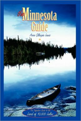 The Minnesota Guide: The Definitive Guide to the Land of 10,000 Lakes