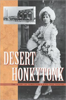 Desert Honkytonk: The Story of Tombstone's Bird Cage Theatre