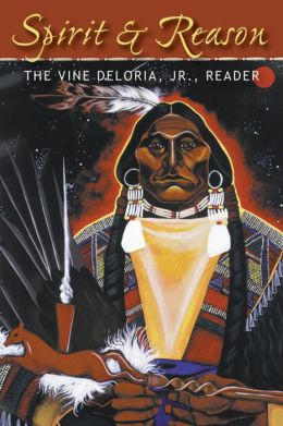 Spirit and Reason: The Vine Deloria Jr. Reader