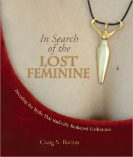 In Search of the Lost Feminine: Decoding the Myths That Radically Reshaped Civilization