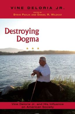 Destroying Dogma: Vine Deloria Jr. and His Influence on American Society