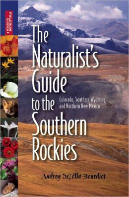 The Naturalist's Guide to the Southern Rockies: Colorado, Southern Wyoming, and Northern New Mexico