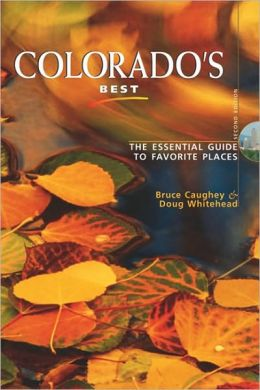 Colorado's Best, Second Edition: The Essential Guide to Favorite Places