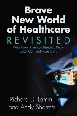 Brave New World of Healthcare Revisited: What Every American Needs to Know about Our Healthcare Crisis