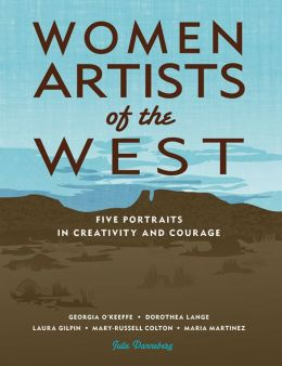 Women Artists of the West: 5 Portraits in Creativity and Courage