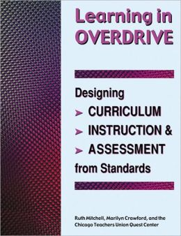 Learning in Overdrive: Designing Curriculum, Instruction, and Assessment from Standards
