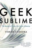 Book Cover Image. Title: Geek Sublime:  The Beauty of Code, the Code of Beauty, Author: Vikram Chandra