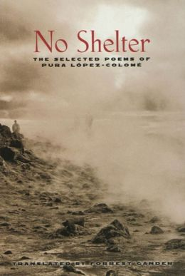 No Shelter: The Selected Poems of Pura Lopez-Colome
