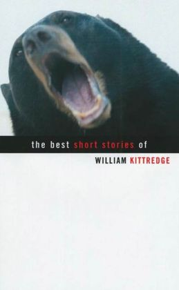 The Best Short Stories of William Kittredge
