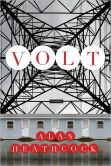 Book Cover Image. Title: Volt, Author: Alan Heathcock