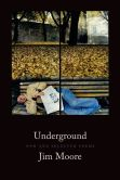 Book Cover Image. Title: Underground:  New and Selected Poems, Author: Jim Moore