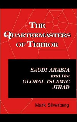 The Quartermasters of Terror: Saudi Arabia and the Global Islamic Jihad