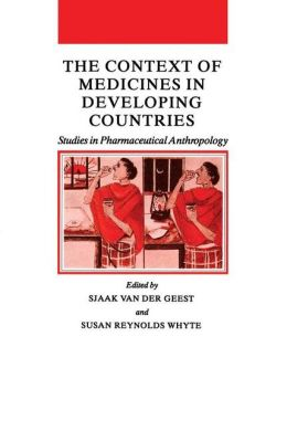 The Context of Medicines in Developing Countries: Studies in Pharmaceutical Anthropology