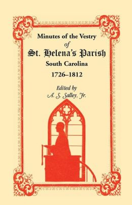 Minutes of the Vestry of St. Helena's Parish, South Carolina, 1726-1812