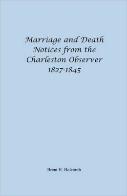 Marriage And Death Notices From The Charleston Observer, 1827-1845