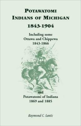 Potawatomi Indians Of Michigan, 1843-1904, Including Some Ottawa And Chippewa, 1843-1866, And Potawatomi Of Indiana, 1869 And 1885