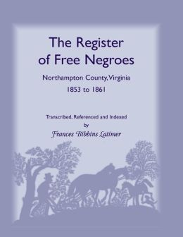 The Register of Free Negroes: Northampton County, Virginia, 1853-1861