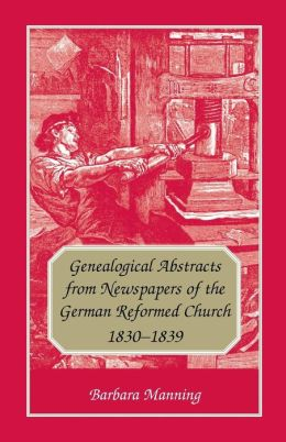 Genealogical Abstracts from Newspapers of the German Reformed Church, 1830-1839