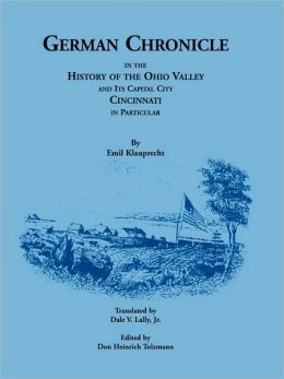 German Chronicle In The History Of The Ohio Valley And Its Capital City, Cincinnati, In Particular