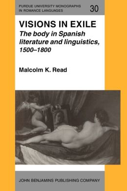 Visions In Exile; The Body in Spanish Literature and Linguistics, 1500-1800