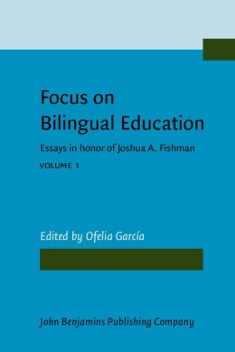 Focus on Bilingual Education: Essays in Honor of Joshua A. Fishman on the Occasion of his 65th Birthday
