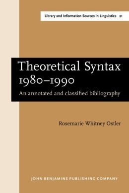 Theoretical Syntax, 1980-1990: An Annotated and Classified Bibliography