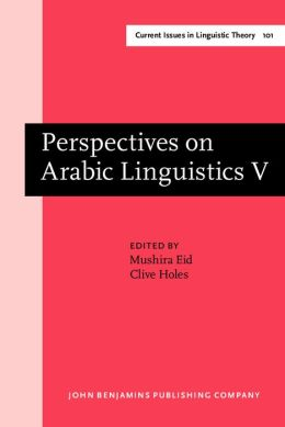 Perspectives on Arabic Linguistics: Papers from the 5th Annual Symposium on Arabic Linguistics. Ann Harbor, Michigan 1991