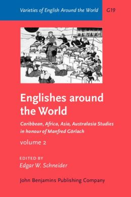 Englishes Around the World: Caribbean, Africa, Asia, Australasia: Studies in Honor of Manfred Gorlach