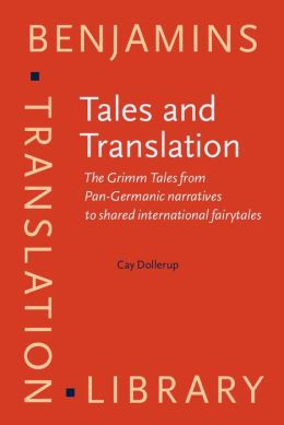 Tales and Translation: The Grimm Tales from Pan-Germanic Narratives to Shared International Fairytales