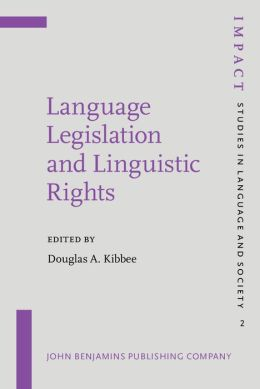 Language Legislation and Linguistic Rights: Selected Proceedings of the Language Legislation and Linguistic Rights Conference, the University of Illinois at Urbana-Champaign, March, 1996