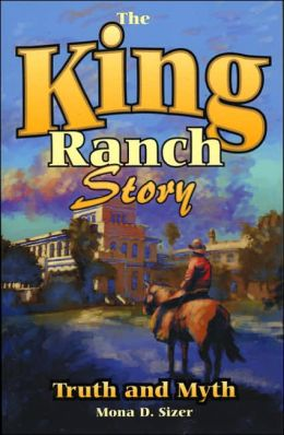 The King Ranch: Truth and Myth: A History of the Greatest Ranch in Texas
