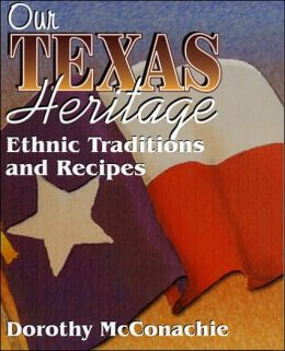 Our Texas Heritage: Traditions and Recipes