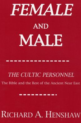 Female and Male: The Cultic Personnel: The Bible and the Rest of the Ancient Near East