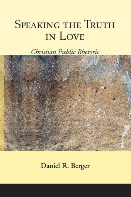 Speaking the Truth in Love: Christian Public Rhetoric
