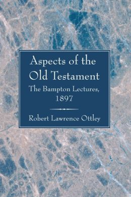 Aspects of the Old Testament: Considered in Eight Lectures Delivered before the University of Oxford