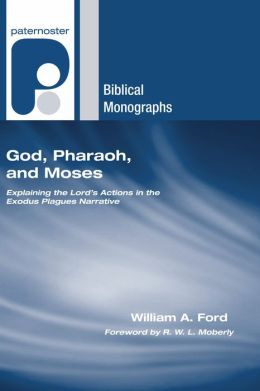 God, Pharaoh, and Moses: Explaining the Lord's Actions in the Exodus Plagues Narrative