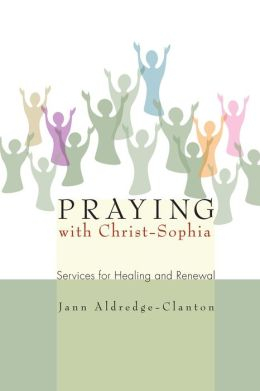 Praying with Christ-Sophia: Services for Healing and Renewal
