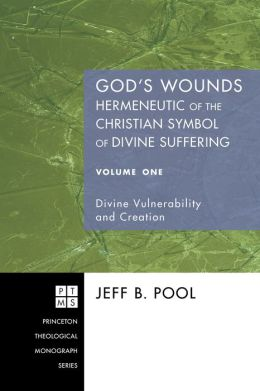 God's Wounds: Hermeneutic of the Christian Symbol of Divine Suffering, Volume One: Divine Vulnerability and Creation