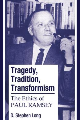 Tragedy, Tradition, Transformism: The Ethics of Paul Ramsey