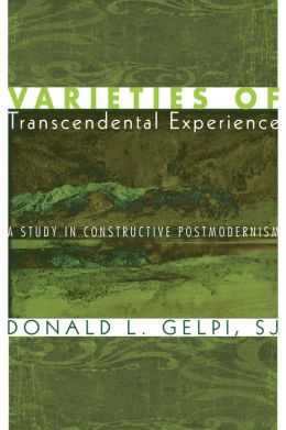 Varieties of Transcendental Experience: A Study in Constructive Postmodernism