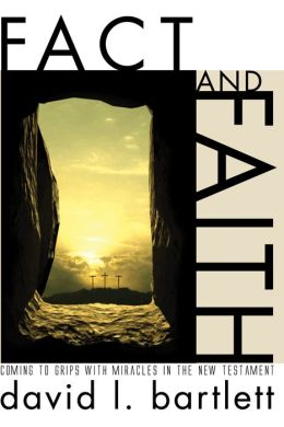 Fact and Faith: Coming to Grips with Miracles in the New Testament