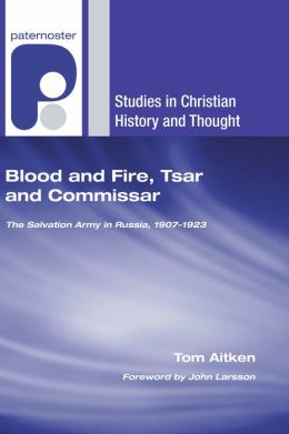Blood and Fire, Tsar and Commissar: The Salvation Army in Russia, 1907-1923