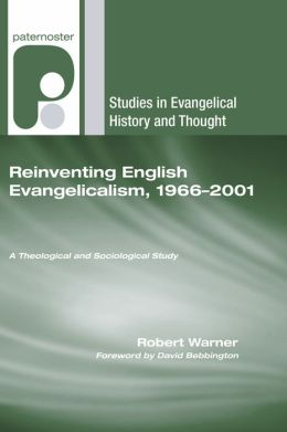 Reinventing English Evangelicalism, 1966-2001: A Theological and Sociological Study