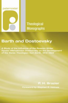 Barth and Dostoevsky: A Study of the Influence of the Russian Writer Fyodor Mikhailovich Dostoevsky on the Development of the Swiss Theologian Karl Barth, 1915-1922
