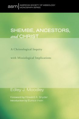 Shembe, Ancestors, and Christ: A Christological Inquiry with Missiological Implications